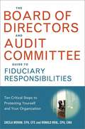 The Board of Directors and Audit Committee Guide to Fiduciary Responsibilities: Ten Crtical Steps to Protecting Yourself and Your Organization