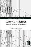 Commutative Justice: A Liberal Theory of Just Exchanges (Political Philosophy for the Real World)
