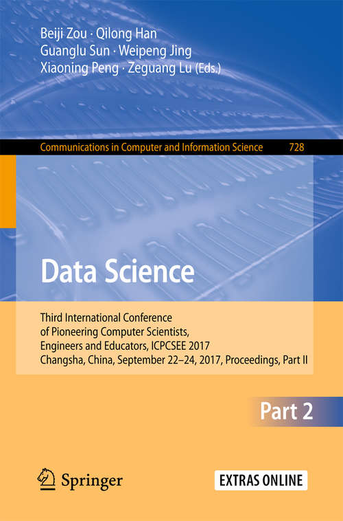 Data Science: Third International Conference of Pioneering Computer Scientists, Engineers and Educators, ICPCSEE 2017, Changsha, China, September 22–24, 2017, Proceedings, Part II (Communications in Computer and Information Science #728)