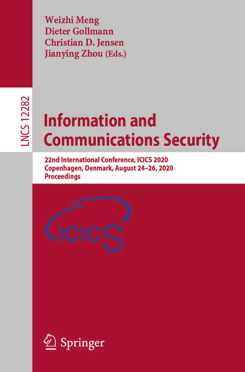Information and Communications Security: 22nd International Conference, ICICS 2020, Copenhagen, Denmark, August 24–26, 2020, Proceedings (Lecture Notes in Computer Science #12282)