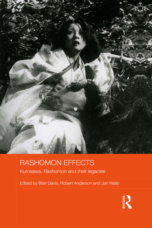 Rashomon Effects: Kurosawa, Rashomon and their legacies (Routledge Advances in Film Studies)