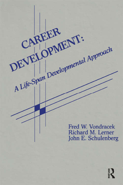 Career Development: A Life-span Developmental Approach (Contemporary Topics in Vocational Psychology Series)