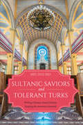 Sultanic Saviors and Tolerant Turks: Writing Ottoman Jewish History, Denying the Armenian Genocide (Indiana Series in Sephardi and Mizrahi Studies)