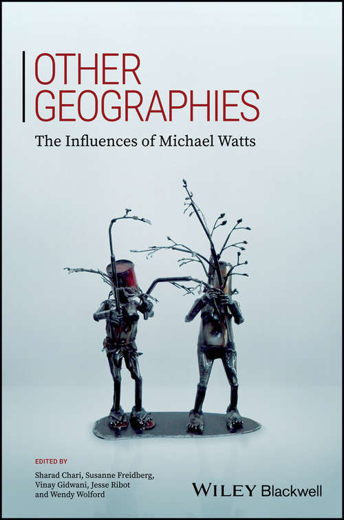 Other Geographies: The Influences of Michael Watts (Antipode Book Series)