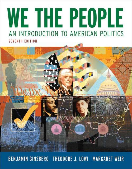We the People: An Introduction to American Politics (Seventh Edition)