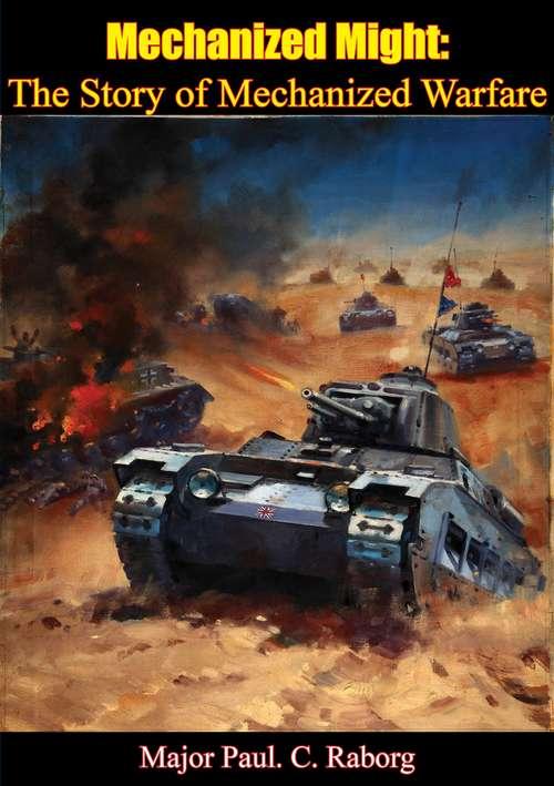 Mechanized Might: The Story of Mechanized Warfare