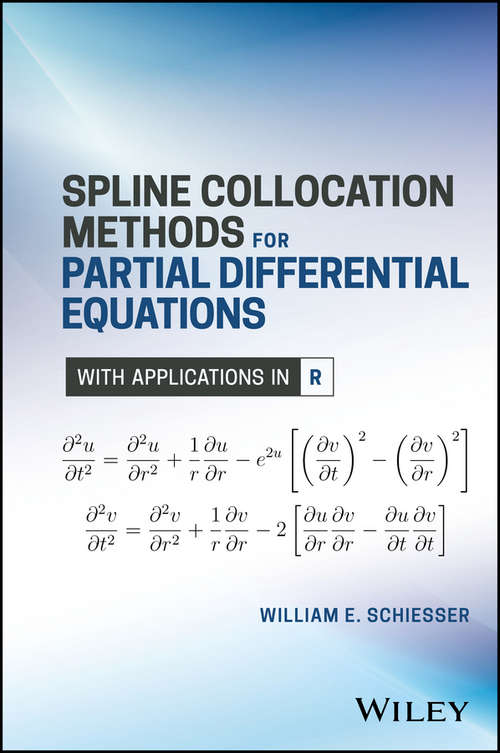 Spline Collocation Methods for Partial Differential Equations: With Applications in R