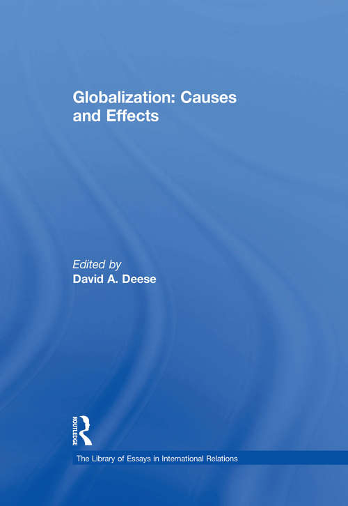 Globalization: Causes And Effects (The Library of Essays in International Relations)