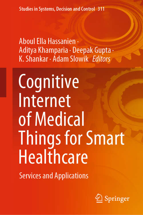 Cognitive Internet of Medical Things for Smart Healthcare: Services and Applications (Studies in Systems, Decision and Control #311)