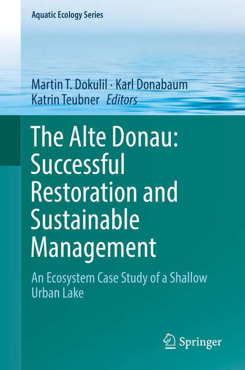 The Alte Donau: Successful Restoration and Sustainable Management (Aquatic Ecology Series #10)