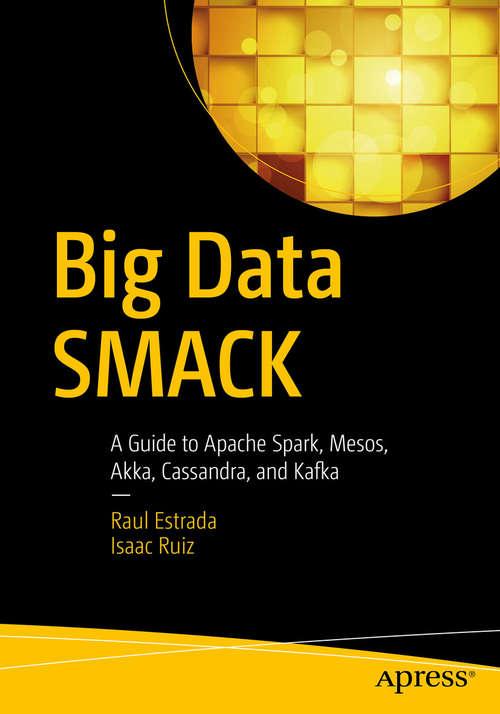 Big Data SMACK: A Guide to Apache Spark, Mesos, Akka, Cassandra, and Kafka