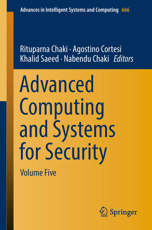 Advanced Computing and Systems for Security: Volume 5 (Advances In Intelligent Systems And Computing  #666)