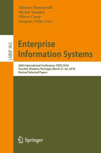 Enterprise Information Systems: 20th International Conference, ICEIS 2018, Funchal, Madeira, Portugal, March 21-24, 2018, Revised Selected Papers (Lecture Notes in Business Information Processing #363)