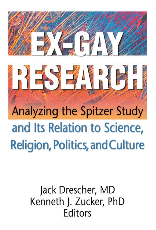 Ex-Gay Research: Analyzing the Spitzer Study and Its Relation to Science, Religion, Politics, and Culture