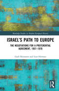Israel's Path to Europe: The Negotiations for a Preferential Agreement, 1957–1970 (Routledge Studies in Modern European History)