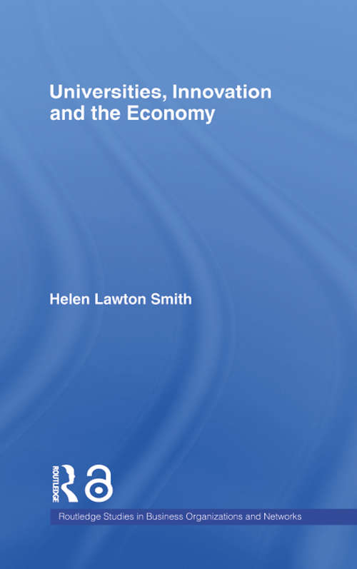 Universities, Innovation and the Economy (Routledge Studies in Business Organizations and Networks)