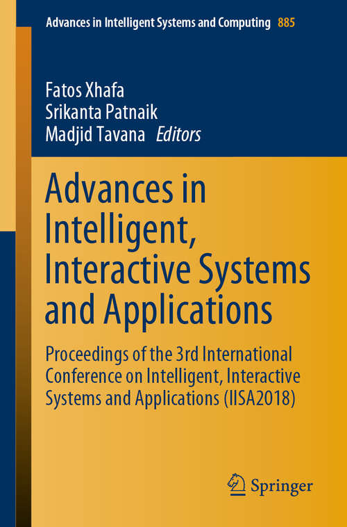 Advances in Intelligent, Interactive Systems and Applications: Proceedings Of The 3rd International Conference On Intelligent, Interactive Systems And Applications (iisa2018) (Advances in Intelligent Systems and Computing #885)