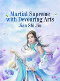 Martial Supreme with Devouring Arts (Volume 1 #1)