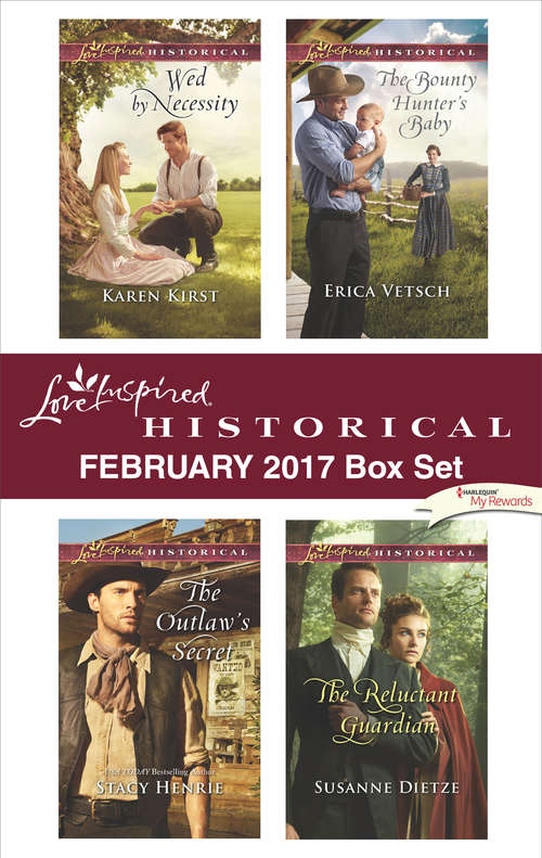 Love Inspired Historical February 2017 Box Set: Wed by Necessity\The Outlaw's Secret\The Bounty Hunter's Baby\The Reluctant Guardian