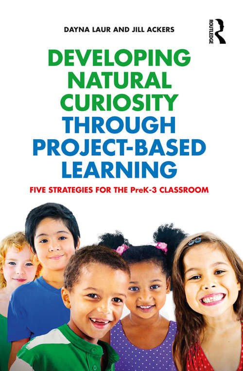 Developing Natural Curiosity through Project-Based Learning: Five Strategies for the PreK–3 Classroom