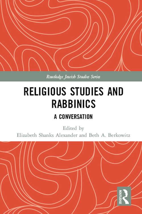 Religious Studies and Rabbinics: A Conversation (Routledge Jewish Studies Series)