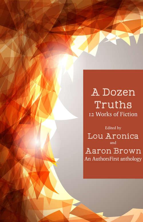 A Dozen Truths: 12 Works of Fiction