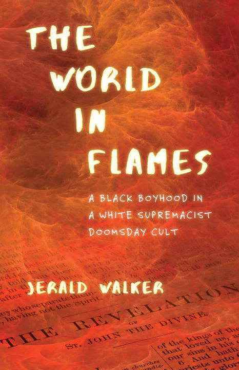 The World in Flames: A Black Boyhood in a White Supremacist Doomsday Cult by Jerald Walker