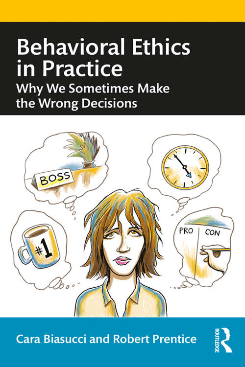 Behavioral Ethics in Practice: Why We Sometimes Make the Wrong Decisions