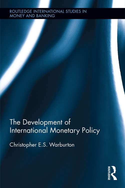The Development of International Monetary Policy (Routledge International Studies in Money and Banking)