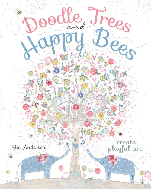 Doodle Trees and Happy Bees: Create Playful Art