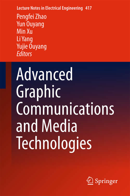 Advanced Graphic Communications and Media Technologies (Lecture Notes in Electrical Engineering #417)