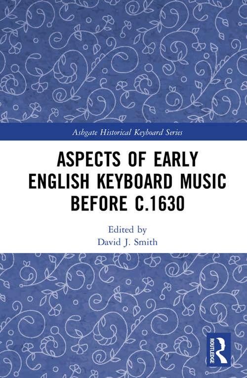 Aspects of Early English Keyboard Music before c.1630 (Ashgate Historical Keyboard Series)