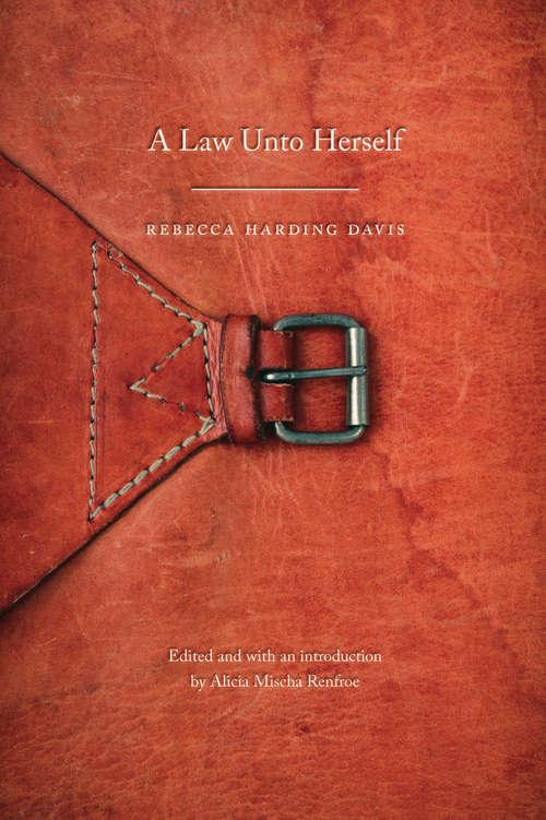 A Law Unto Herself: A Novel (Legacies of Nineteenth-Century American Women Writers)