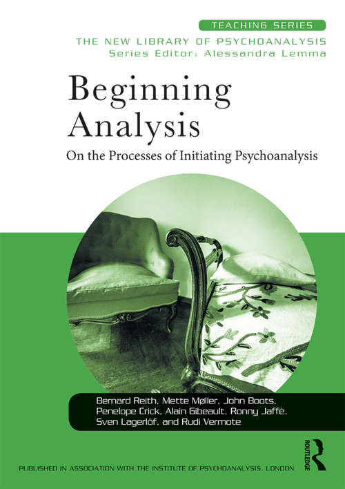 Beginning Analysis: On the Processes of Initiating Psychoanalysis (New Library of Psychoanalysis Teaching Series)