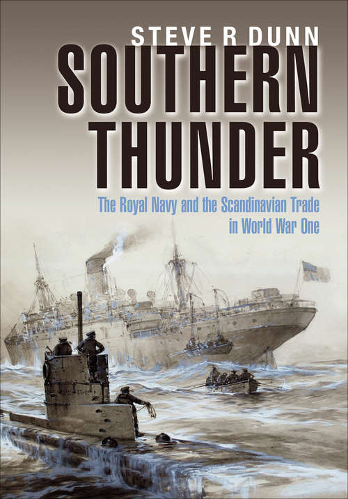 Southern Thunder: The Royal Navy and the Scandinavian Trade in World War One