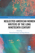 Neglected American Women Writers of the Long Nineteenth Century: Progressive Pioneers (Routledge Studies in Nineteenth Century Literature)