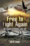 Free to Fight Again: RAF Escapes and Evasions, 1940–1945