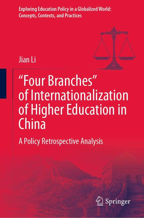 """""""Four Branches"""" of Internationalization of Higher Education in China: A Policy Retrospective Analysis (Exploring Education Policy in a Globalized World: Concepts, Contexts, and Practices)"""