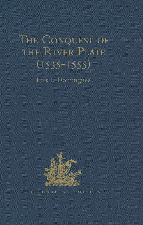 The Conquest of the River Plate: I. Voyage of Ulrich Schmidt to the Rivers La Plata and Paraguai, from the Original German Edition, 1567. II. The Commentaries of Alvar Núñez Cabeza de Vaca, from the Original Spanish edition, 1555 (Hakluyt Society, First Series)
