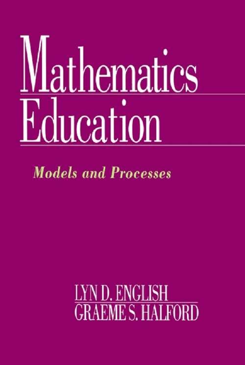 Mathematics Education: Models and Processes (International Perspectives On Mathematics Education Ser.)