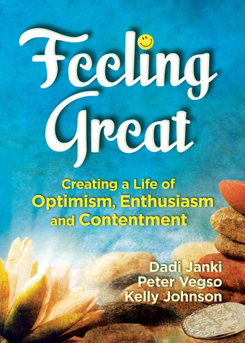 Feeling Great: Creating a Life of Optimism, Enthusiasm and Contentment
