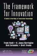 The Framework for Innovation: A Guide to the Body of Innovation Knowledge (Management Handbooks for Results)