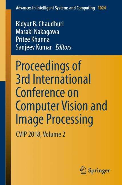 Proceedings of 3rd International Conference on Computer Vision and Image Processing: CVIP 2018, Volume 2 (Advances in Intelligent Systems and Computing #1024)