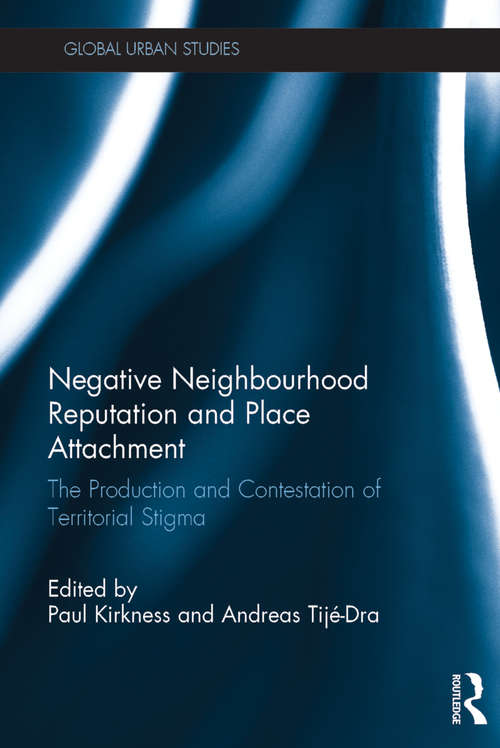 Negative Neighbourhood Reputation and Place Attachment: The Production and Contestation of Territorial Stigma (Global Urban Studies)