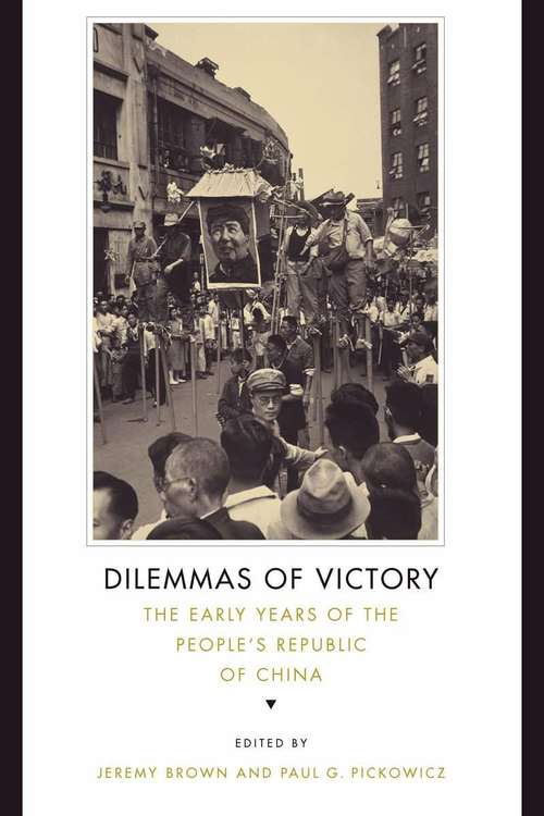 Dilemmas of Victory: The Early Years of the People's Republic of China