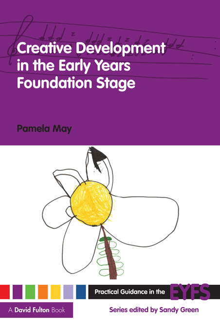 Creative Development in the Early Years Foundation Stage (Practical Guidance in the EYFS)