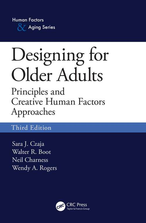 Designing for Older Adults: Principles and Creative Human Factors Approaches, Third Edition
