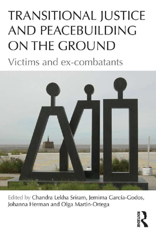 Transitional Justice and Peacebuilding on the Ground: Victims and Ex-Combatants (Law, Conflict and International Relations)