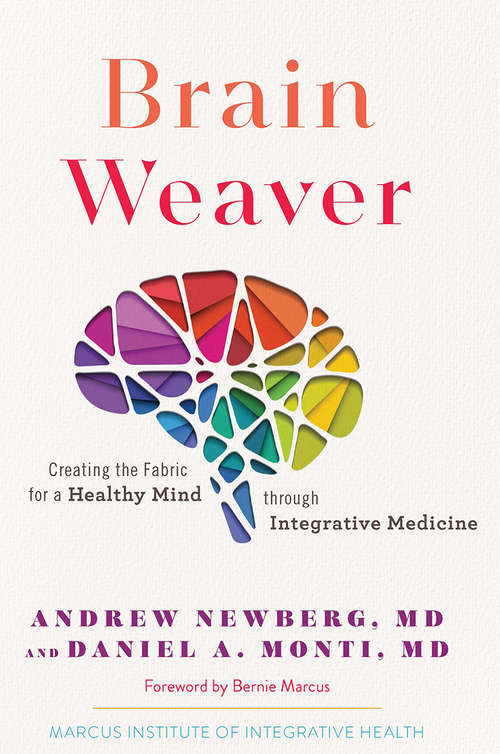 Brain Weaver (Vol. 1): Creating The Fabric For A Healthy Mind Through Integrative Medicine