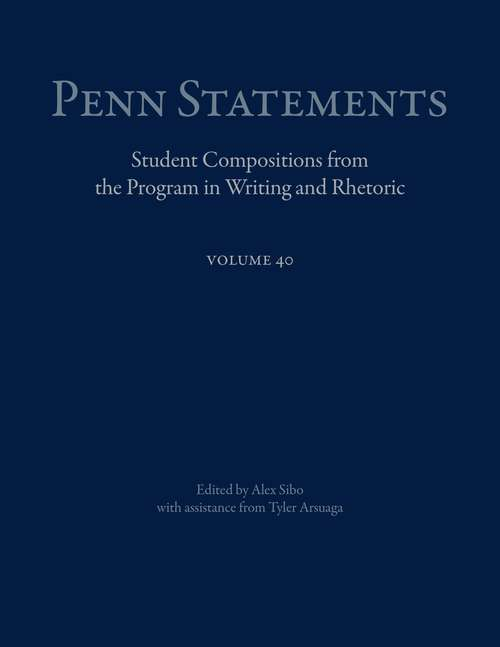 Penn Statements, Vol. 40: Student Compositions from the Program in Writing and Rhetoric